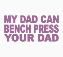 My Dad Can Bench Press Your Dad One Piece - Long Sleeve