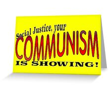 Social Justice, your COMMUNISM IS SHOWING! Greeting Card