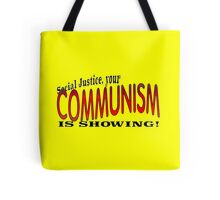 Social Justice, your COMMUNISM IS SHOWING! Tote Bag