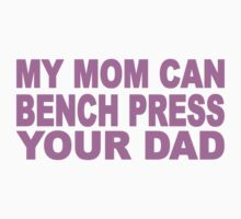 My Mom Can Bench Press Your Dad Baby Tee