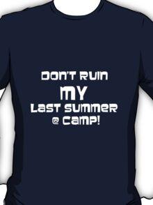 Don't Ruin MY last Summer @ CAMP! T-Shirt