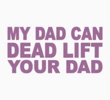 My Dad Can Dead Lift Your Dad Baby Tee