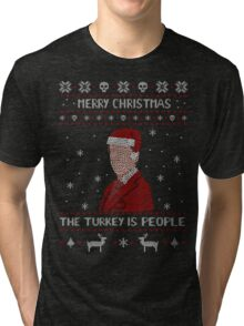 THE TURKEY IS PEOPLE - ugly christmas sweater Tri-blend T-Shirt