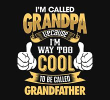 I'm Called GRANDPA Because I'm Way Too Cool To be Called Grandfather T Shirts & Hoodies and more Unisex T-Shirt