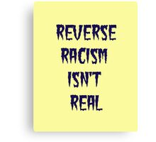 Reverse Racism Isn't Real Canvas Print