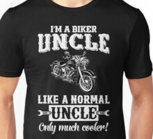 I'm a Biker Uncle . Like a normal Uncle , only much cooler T Shirt , Hoodies , Bags , Mugs & More Unisex T-Shirt
