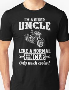 I'm a Biker Uncle . Like a normal Uncle , only much cooler T Shirt , Hoodies , Bags , Mugs & More T-Shirt