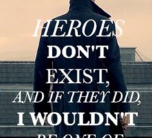 Heroes Don't Exist Sticker