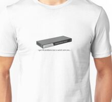 99 Problems but a switch aint one Unisex T-Shirt