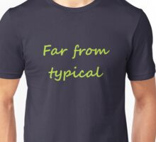 Far From Typical Unisex T-Shirt
