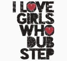 I love girls who love dubstep Pt. II T-Shirt