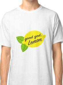 Good God, Lemon Classic T-Shirt