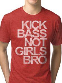 Kick Bass Not Girls Bro Tri-blend T-Shirt