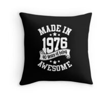 Made in 1976 , 40 Years of Being Awesome ! T Shirt , Hoodies & More ( 2016 Birthday ) Throw Pillow