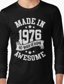 Made in 1976 , 40 Years of Being Awesome ! T Shirt , Hoodies & More ( 2016 Birthday ) Long Sleeve T-Shirt