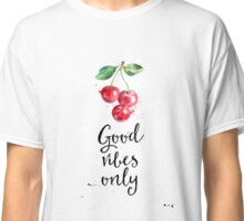 Cherry Good Vibes only Classic T-Shirt