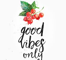 Redcurrant Good vibes only by Pranatheory