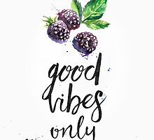 Blackberry Good vibes only by Pranatheory
