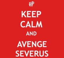 Keep Calm and Avenge Severus by tappers24