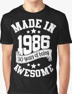 Made in 1986 , 30 Years of Being Awesome ! T Shirt , Hoodies & More ( 2016 Birthday ) Graphic T-Shirt