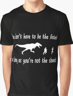 You don't have to be the fastest Graphic T-Shirt