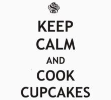 Keep Calm and Cook Cupcakes by tappers24
