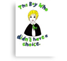 The Boy Who Didn't Have A Choice Canvas Print