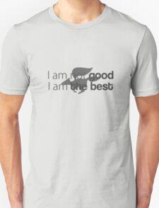 I am not good. I am the best ! T-Shirt