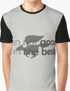 I am not good. I am the best ! Graphic T-Shirt