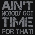 Ain&#x27;t Nobody Got Time for That Grunge Graphic T-Shirt by CuteNComfy