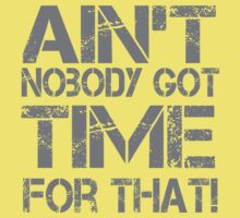 Ain't Nobody Got Time for That Grunge Graphic T-Shirt One Piece - Short Sleeve