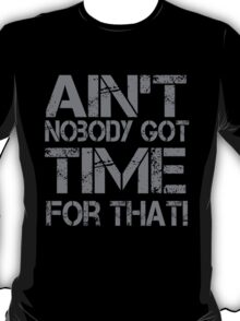 Ain't Nobody Got Time for That Grunge Graphic T-Shirt T-Shirt