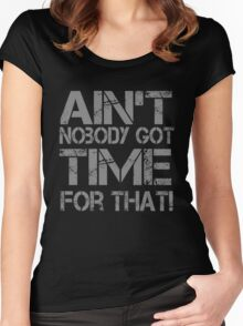 Ain't Nobody Got Time for That Grunge Graphic T-Shirt Women's Fitted Scoop T-Shirt