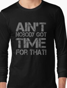 Ain't Nobody Got Time for That Grunge Graphic T-Shirt Long Sleeve T-Shirt