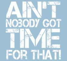 Ain't Nobody Got Time for That, White Graphic T-Shirt Baby Tee