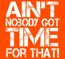 Ain't Nobody Got Time for That, White Graphic T-Shirt by CuteNComfy