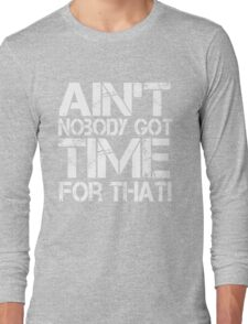 Ain't Nobody Got Time for That, White Graphic T-Shirt Long Sleeve T-Shirt
