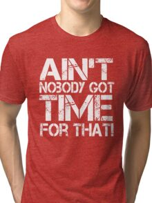 Ain't Nobody Got Time for That, White Graphic T-Shirt Tri-blend T-Shirt