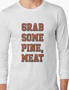Grab Some Pine Long Sleeve T-Shirt