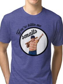 You're Killin' Me, Smalls Tri-blend T-Shirt