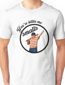 You're Killin' Me, Smalls Unisex T-Shirt
