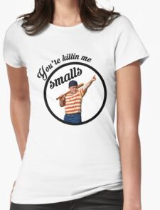 You're Killin' Me, Smalls Womens Fitted T-Shirt