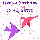 Happy Birthday to my Sister by Laura Redmond