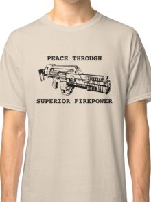 Peace Through Superior Firepower Classic T-Shirt