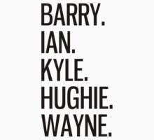 Barry, Ian, Kyle, Hughie, Wayne - Black text. by Savannah Siders
