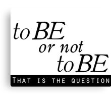 """""""to BE or not to BE"""" (The Classics Collection"""" Canvas Print"""