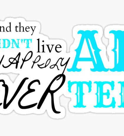 And They DIDN'T Live Happily Ever After Sticker