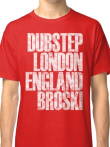 Dubstep London England Broski  Classic T-Shirt