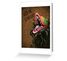 Feed Me Seymour!! Greeting Card