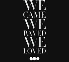We came we raved we loved Unisex T-Shirt